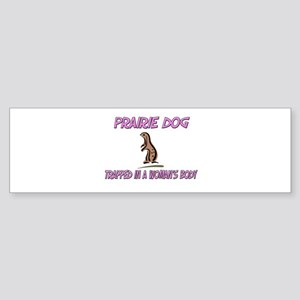 Prairie Dog Trapped In A Woman's Body Sticker (Bum