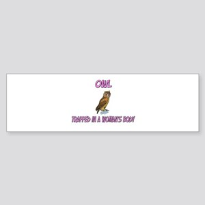 Owl Trapped In A Woman's Body Bumper Sticker