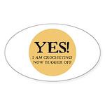 I Am Crocheting - Now Bugger Oval Sticker (10 pk)