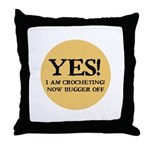 I Am Crocheting - Now Bugger Throw Pillow