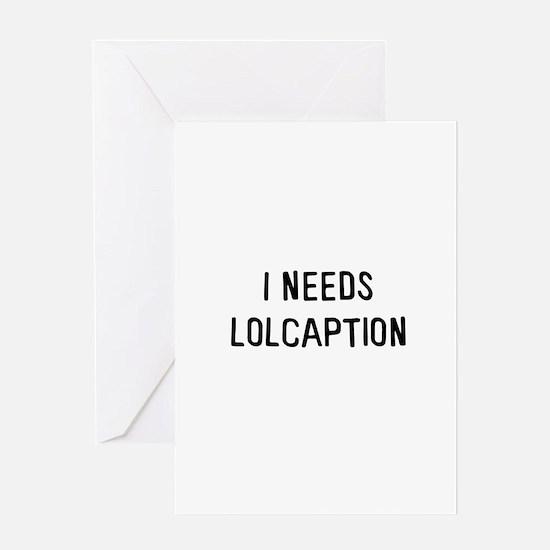 I needs lolcaption Greeting Card