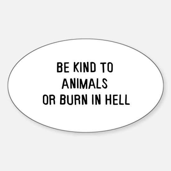 Be kind to animals Oval Bumper Stickers