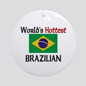 World's Hottest Brazilian Ornament (Round)