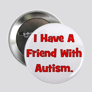 """I Have A Friend With Autism - 2.25"""" Button"""