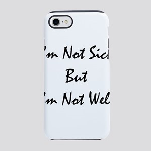 Im Not Sick Bk iPhone 8/7 Tough Case