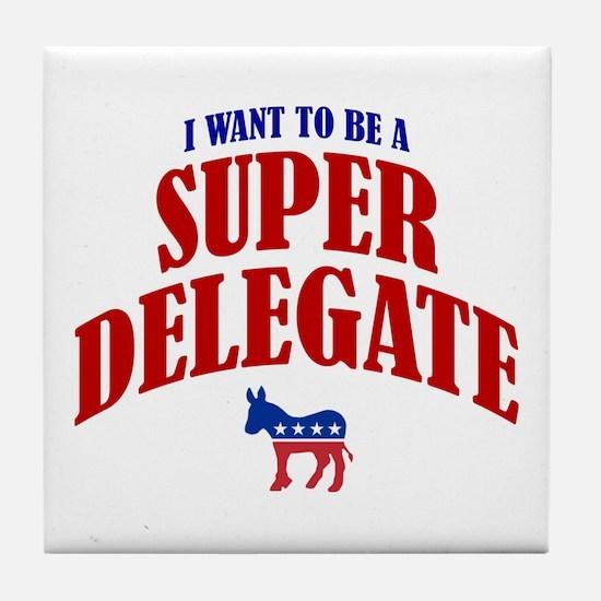 I Want To Be A Super Delegate Tile Coaster