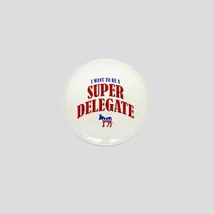 I Want To Be A Super Delegate Mini Button