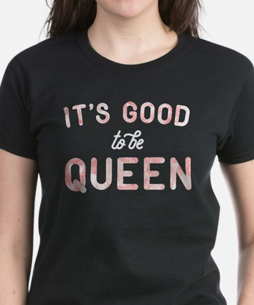 It's Good To Be Queen Women's Dark T-Shirt