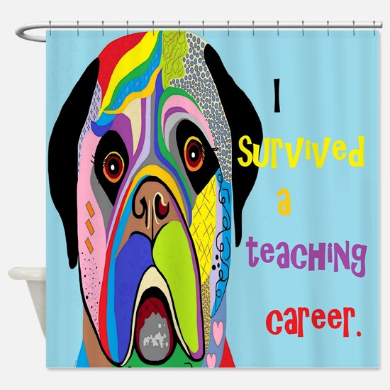 I Survived a Teaching Career Shower Curtain