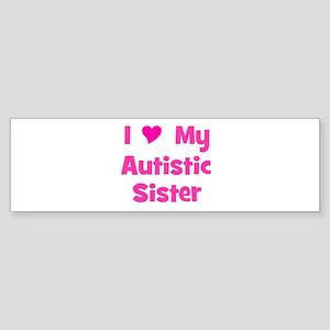 I Love My Autistic Sister Bumper Sticker