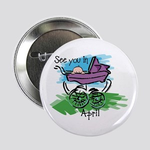 """See You In April 2.25"""" Button"""