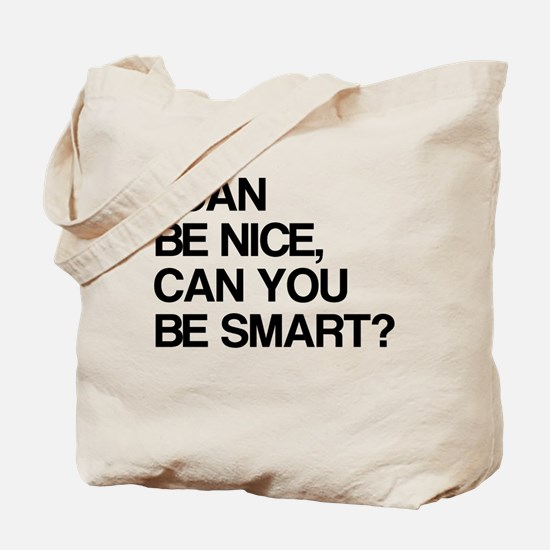 I Can Be Nice Can You Be Smart? Tote Bag