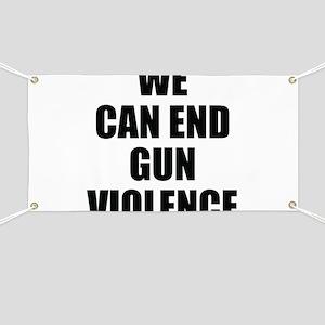 WE CAN END GUN VIOLENCE Banner