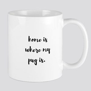 Home is where my pug is Mugs
