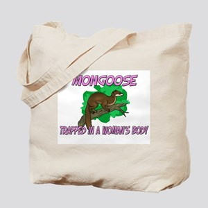Mongoose Trapped In A Woman's Body Tote Bag