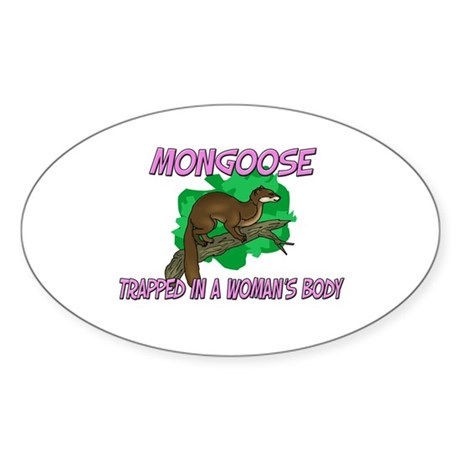 Mongoose Trapped In A Woman's Body Oval Sticker