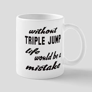Without Triple Jump life would b 11 oz Ceramic Mug