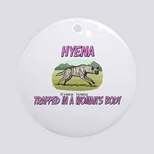 Hyena Trapped In A Woman's Body Ornament (Round)