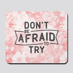 Don't Be Afraid To Try Mousepad