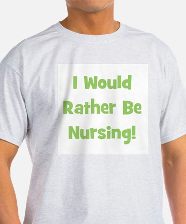 Rather Be Nursing! T-Shirt