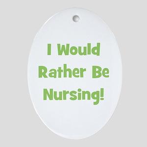 Rather Be Nursing! Oval Ornament