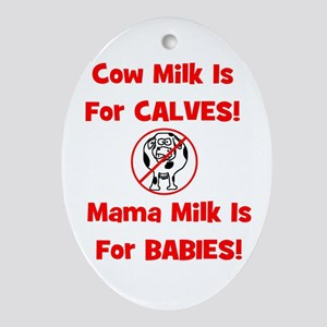 Cow Milk Is For CALVES! Mama Oval Ornament