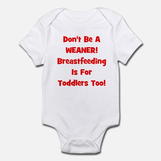 Don't Be A Weaner, Breastfeed Infant Bodysuit