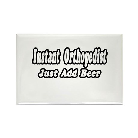 """""""Instant Orthopedist...Just Add Beer"""" Rectangle Ma"""