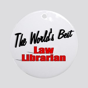 """""""The World's Best Law Librarian"""" Ornament (Round)"""