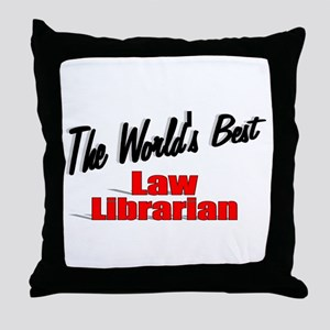 """""""The World's Best Law Librarian"""" Throw Pillow"""