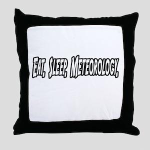 """Eat. Sleep. Meteorology."" Throw Pillow"