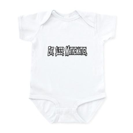 """""""Eat. Sleep. Mathematics."""" Infant Bodysuit"""
