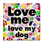 Love me, love my dog Tile Coaster