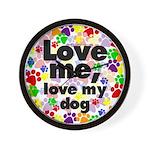 Love me, love my dog Wall Clock