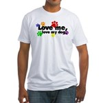 Love me, love my dog Fitted T-Shirt