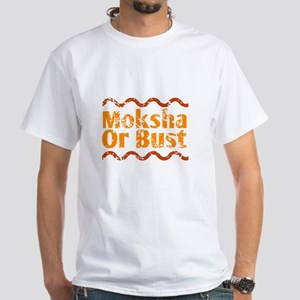 Moksha Or Bust White T-Shirt