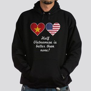 Half Vietnamese Is Better Than None Sweatshirt