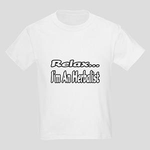 """""""Relax...I'm An Herbalist"""" Kids Light T-Shirt"""