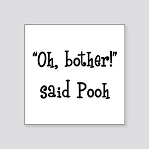 "bother said pooh Square Sticker 3"" x 3"""