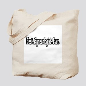 """""""Best. Gynecologist. Ever."""" Tote Bag"""