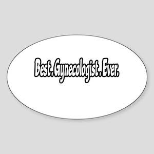"""Best. Gynecologist. Ever."" Oval Sticker"