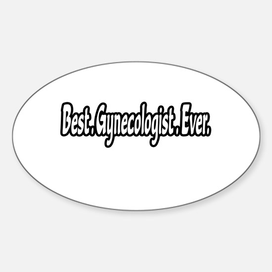 """""""Best. Gynecologist. Ever."""" Oval Decal"""