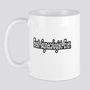 """Best. Gynecologist. Ever."" Mug"