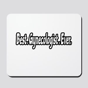 """Best. Gynecologist. Ever."" Mousepad"