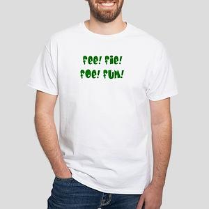 fee fie foe fum White T-Shirt