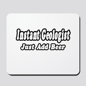 """Instant Geologist...Just Add Beer"" Mousepad"