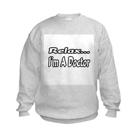 """Relax...I'm A Doctor"" Kids Sweatshirt"