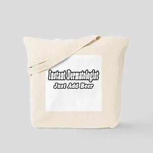 """Instant Dermatologist...Just Tote Bag"