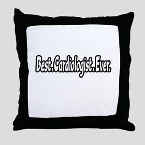 """Best. Cardiologist. Ever."" Throw Pillow"