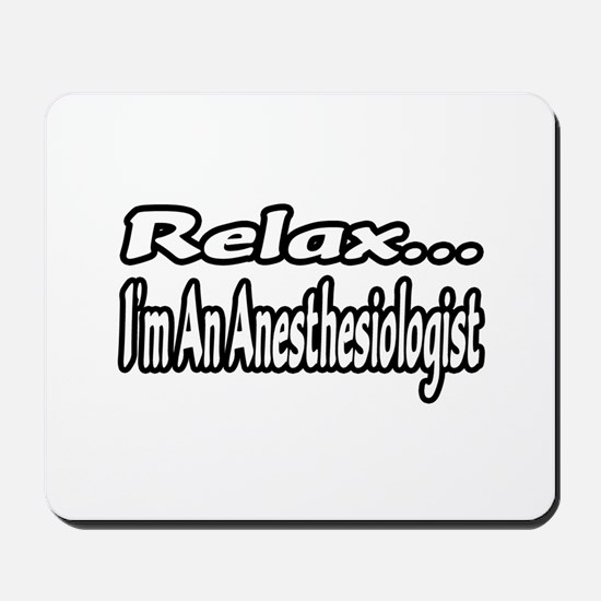 """""""Relax...I'm An Anesthesiologist"""" Mousepad"""